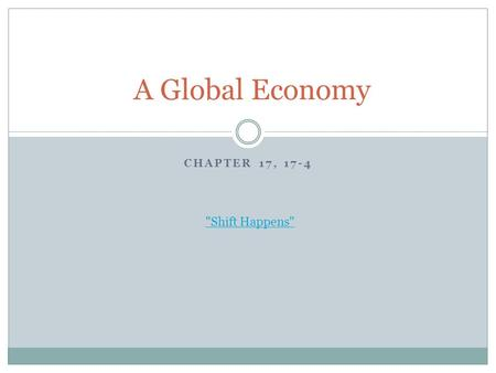 CHAPTER 17, 17-4 A Global Economy Shift Happens.