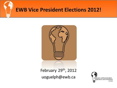 EWB Vice President Elections 2012! February 29 th, 2012
