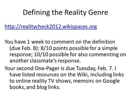 Defining the Reality Genre  You have 1 week to comment on the definition (due Feb. 8): 8/10 points possible for a.