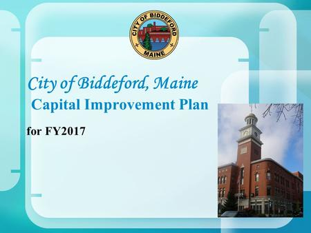 City of Biddeford, Maine Capital Improvement Plan for FY2017.