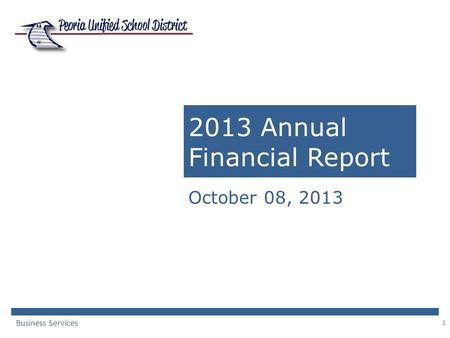1 2013 Annual Financial Report October 08, 2013 Business Services.
