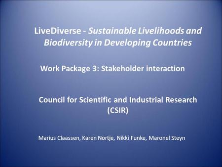 LiveDiverse - Sustainable Livelihoods and Biodiversity in Developing Countries Work Package 3: Stakeholder interaction Council for Scientific and Industrial.