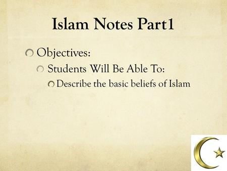 Islam Notes Part1 Objectives: Students Will Be Able To: Describe the basic beliefs of Islam.