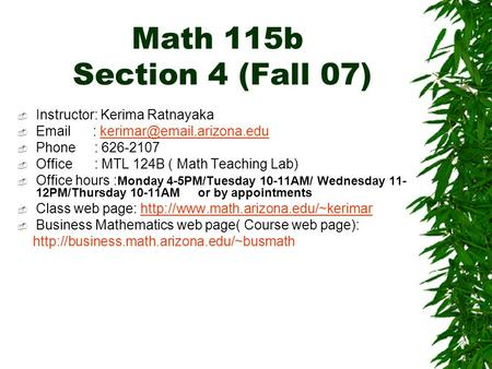 Math 115b Section 4 (Fall 07)  Instructor: Kerima Ratnayaka     Phone : 626-2107  Office :
