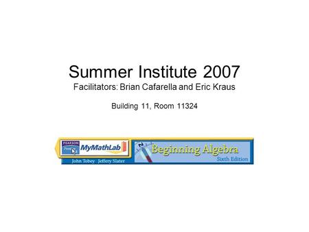 Summer Institute 2007 Facilitators: Brian Cafarella and Eric Kraus Building 11, Room 11324.
