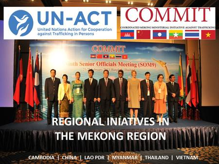 REGIONAL INIATIVES IN THE MEKONG REGION CAMBODIA | CHINA | LAO PDR | MYANMAR | THAILAND | VIETNAM.