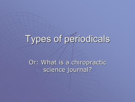 Types of periodicals Or: What is a chiropractic science journal?