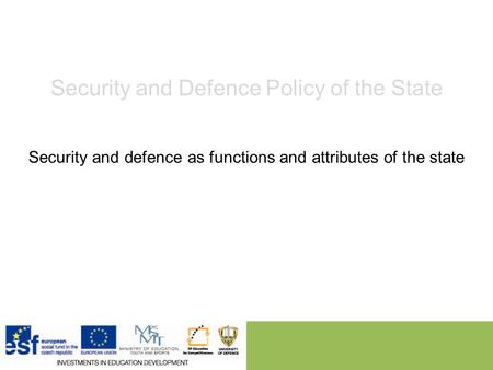 Security and Defence Policy of the State Security and defence as functions and attributes of the state.