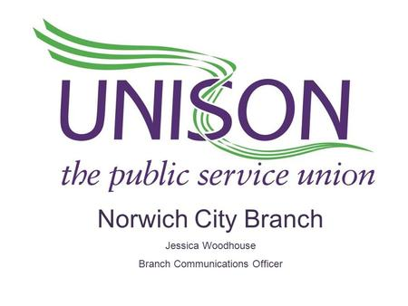 Norwich City Branch Jessica Woodhouse Branch Communications Officer.