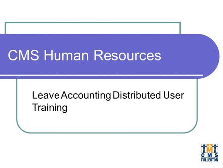 CMS Human Resources Leave Accounting Distributed User Training.