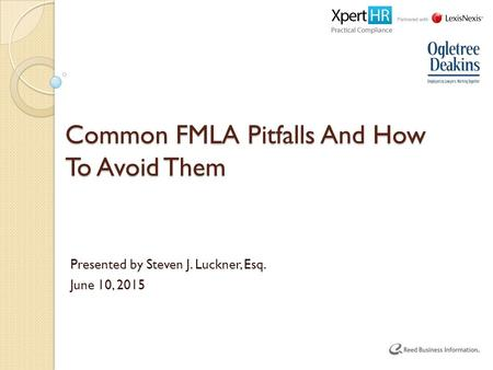 Common FMLA Pitfalls And How To Avoid Them Presented by Steven J. Luckner, Esq. June 10, 2015.