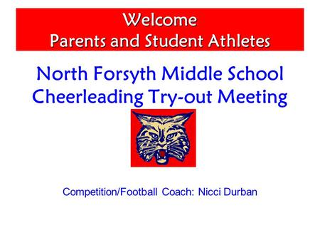 Welcome Parents and Student Athletes North Forsyth Middle School Cheerleading Try-out Meeting Competition/Football Coach: Nicci Durban.