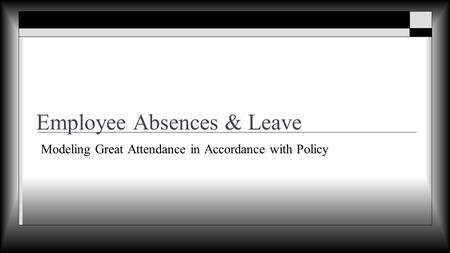Employee Absences & Leave Modeling Great Attendance in Accordance with Policy S S A I D.
