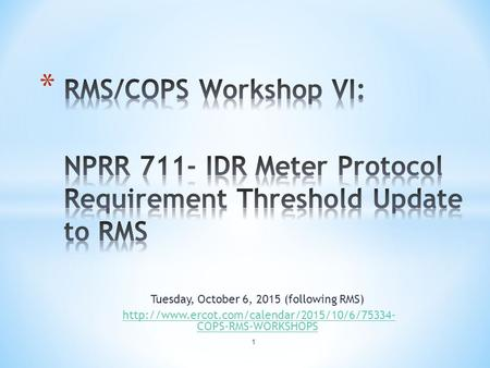Tuesday, October 6, 2015 (following RMS)  COPS-RMS-WORKSHOPShttp://www.ercot.com/calendar/2015/10/6/75334-