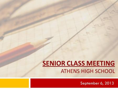 SENIOR CLASS MEETING ATHENS HIGH SCHOOL September 6, 2013.