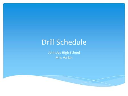 Drill Schedule John Jay High School Mrs. Varian.  At the sound of the alarm, students are to remain silent and quickly exit the classroom going toward.