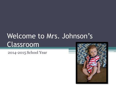Welcome to Mrs. Johnson's Classroom 2014-2015 School Year.