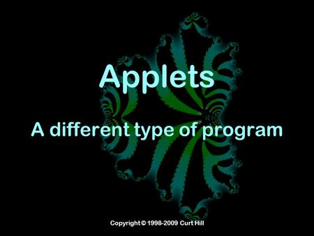 Copyright © 1998-2009 Curt Hill Applets A different type of program.