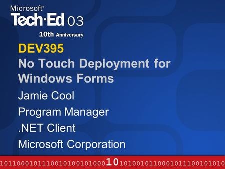 DEV395 No Touch Deployment for Windows Forms Jamie Cool Program Manager.NET Client Microsoft Corporation.