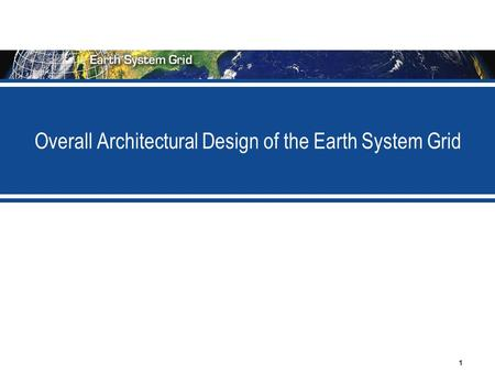 1 Overall Architectural Design of the Earth System Grid.