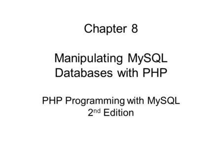 Chapter 8 Manipulating MySQL Databases with PHP PHP Programming with MySQL 2 nd Edition.