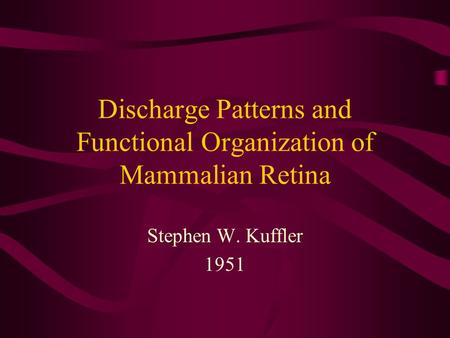 Discharge Patterns and Functional Organization of Mammalian Retina Stephen W. Kuffler 1951.