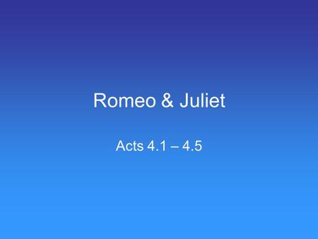Romeo & Juliet Acts 4.1 – 4.5. Love & Passion Act 4, Scene 1 Juliet's love for Romeo is so strong that she says she would rather die than marry Paris.