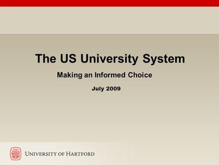 The US University System Making an Informed Choice July 2009.