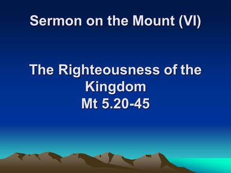 Sermon on the Mount (VI) The Righteousness of the Kingdom Mt 5.20-45.