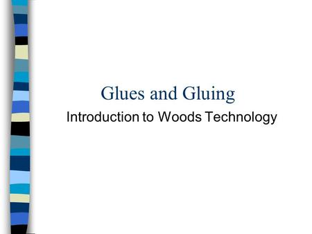 Glues and Gluing Introduction to Woods Technology.