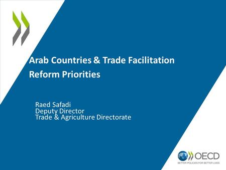 Arab Countries & Trade Facilitation Reform Priorities Raed Safadi Deputy Director Trade & Agriculture Directorate.