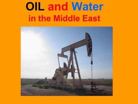 OIL and Water in the Middle East. OIL (Petroleum)