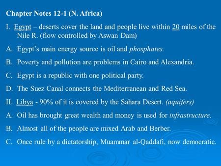 Chapter Notes 12-1 (N. Africa) I. Egypt – deserts cover the land and people live within 20 miles of the Nile R. (flow controlled by Aswan Dam) A.Egypt's.
