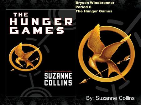 Bryson Winebrenner Period 6 The Hunger Games By: Suzanne Collins By: Suzanne Collins.