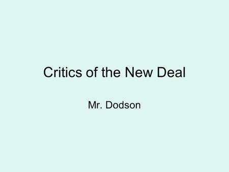 Critics of the New Deal Mr. Dodson. Limitations of the New Deal The New Deal fell short of many people's expectations. The Fair Labor Standards Act covered.