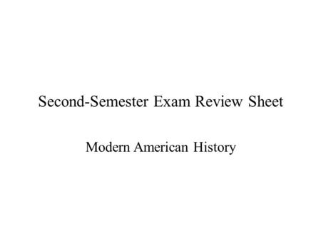 Second-Semester Exam Review Sheet Modern American History.