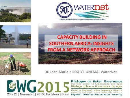 Dr. Jean-Marie KILESHYE ONEMA- WaterNet Dialogue on Water Governance- Fortaleza 23 November 2015 CAPACITY BUILDING IN SOUTHERN AFRICA: INSIGHTS FROM A.