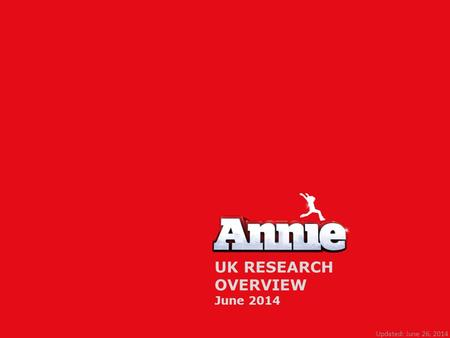 UK RESEARCH OVERVIEW June 2014 Updated: June 26, 2014.