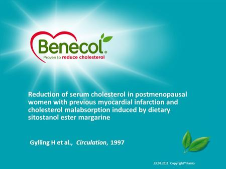 23.08.2011 Copyright® Raisio Reduction of serum cholesterol in postmenopausal women with previous myocardial infarction and cholesterol malabsorption induced.
