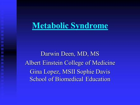 Metabolic Syndrome Darwin Deen, MD, MS Albert Einstein College of Medicine Gina Lopez, MSII Sophie Davis School of Biomedical Education.