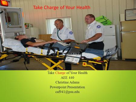 Take Charge of Your Health AEE 440 Christine Adams Powerpoint Presentation Take Charge of Your Health.