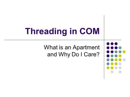Threading in COM What is an Apartment and Why Do I Care?