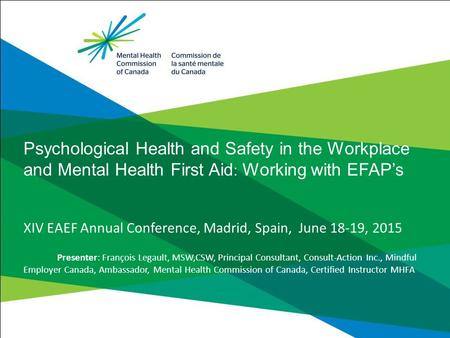 Psychological Health and Safety in the Workplace and Mental Health First Aid : Working with EFAP's XIV EAEF Annual Conference, Madrid, Spain, June 18-19,