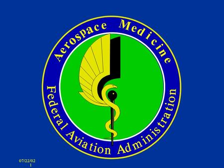 07/22/02 1. 2 AEROMEDICAL STANDARDS 07/22/02 3 AEROMEDICAL STANDARDS OBJECTIVE: Establish appropriate medical standards for aviation personnel n Pilots.