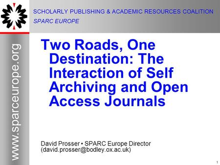 1 www.sparceurope.org 1 SCHOLARLY PUBLISHING & ACADEMIC RESOURCES COALITION SPARC EUROPE Two Roads, One Destination: The Interaction of Self Archiving.