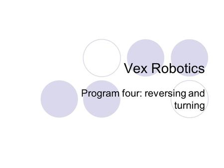 Vex Robotics Program four: reversing and turning.