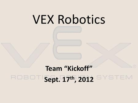 "VEX Robotics Team ""Kickoff"" Sept. 17 th, 2012. Topics Welcome and Introductions Contact form for ACTC Robotics Website Robotics Handbook Team Website."