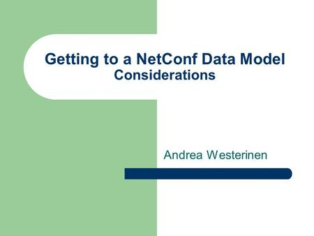 Getting to a NetConf Data Model Considerations Andrea Westerinen.