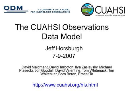 The CUAHSI Observations Data Model Jeff Horsburgh 7-9-2007 David Maidment, David Tarboton, Ilya Zaslavsky, Michael Piasecki, Jon Goodall, David Valentine,