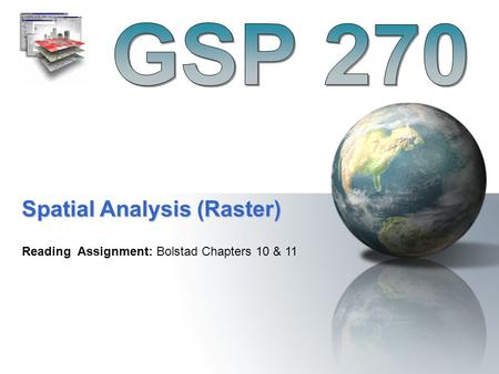 Reading Assignment: Bolstad Chapters 10 & 11 Spatial Analysis (Raster)